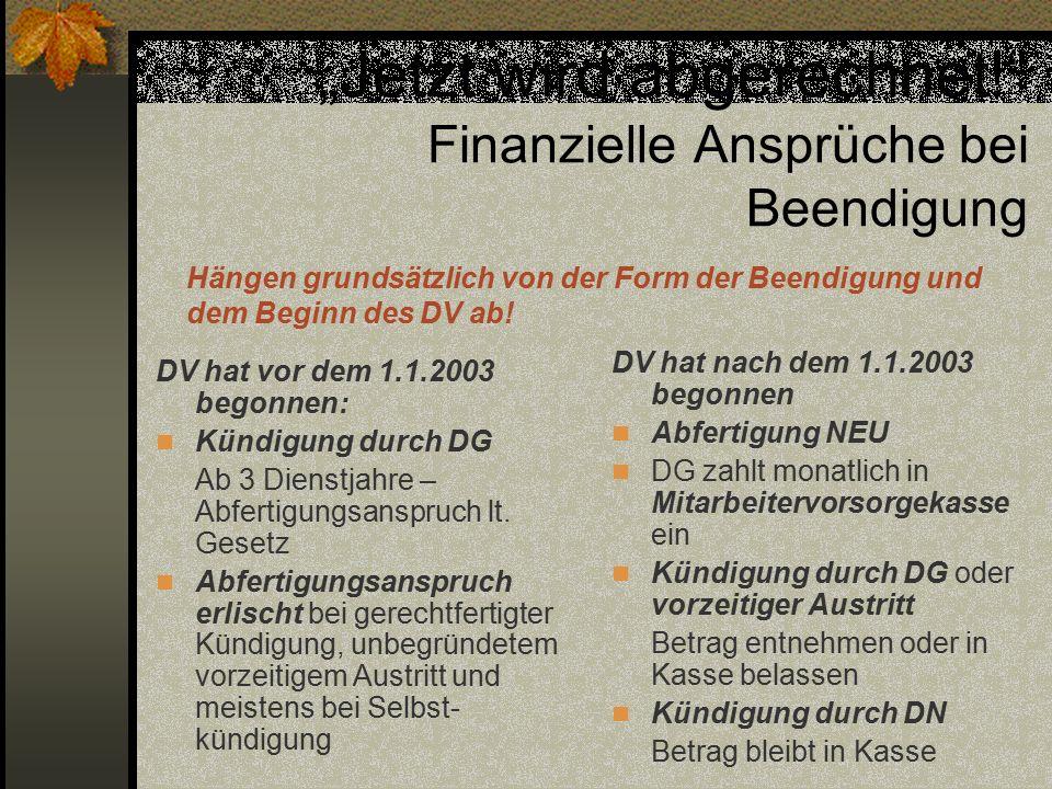 """""""Jetzt wird abgerechnet!"""" Finanzielle Ansprüche bei Beendigung DV hat vor dem 1.1.2003 begonnen: Kündigung durch DG Ab 3 Dienstjahre – Abfertigungsans"""