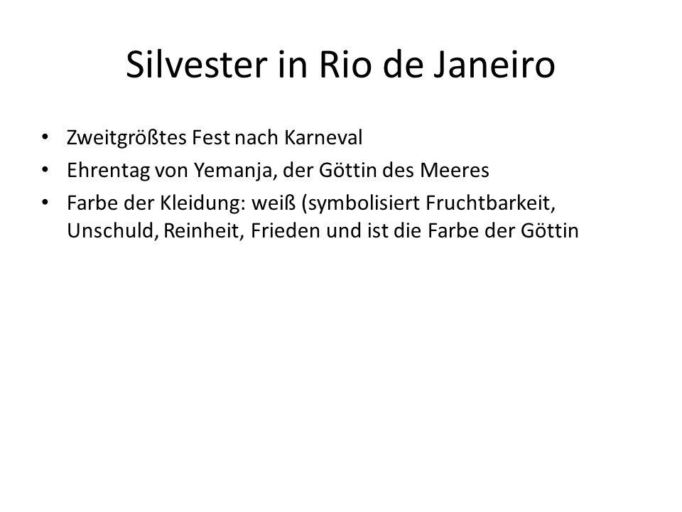 Silvester in Rio de Janeiro Zweitgrößtes Fest nach Karneval Ehrentag von Yemanja, der Göttin des Meeres Farbe der Kleidung: weiß (symbolisiert Fruchtbarkeit, Unschuld, Reinheit, Frieden und ist die Farbe der Göttin