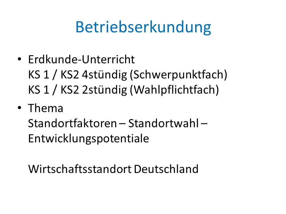 Betriebserkundung Erdkunde-Unterricht KS 1 / KS2 4stündig (Schwerpunktfach) KS 1 / KS2 2stündig (Wahlpflichtfach) Thema Standortfaktoren – Standortwah