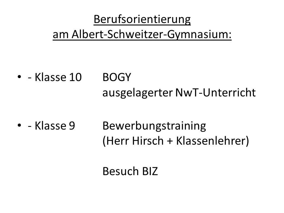 Berufsorientierung am Albert-Schweitzer-Gymnasium: - Klasse 10BOGY ausgelagerter NwT-Unterricht - Klasse 9 Bewerbungstraining (Herr Hirsch + Klassenlehrer) Besuch BIZ