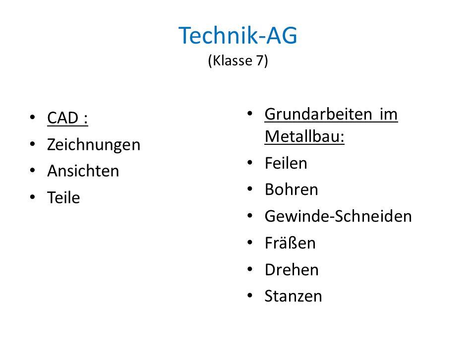 Technik-AG (Klasse 7) CAD : Zeichnungen Ansichten Teile Grundarbeiten im Metallbau: Feilen Bohren Gewinde-Schneiden Fräßen Drehen Stanzen