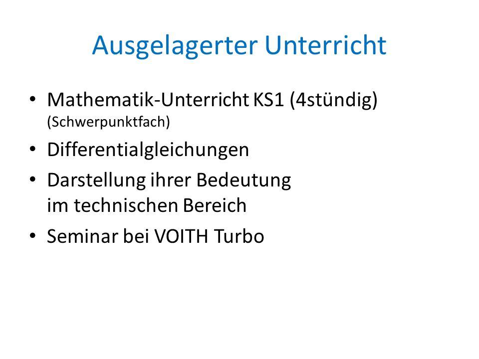 Ausgelagerter Unterricht Mathematik-Unterricht KS1 (4stündig) (Schwerpunktfach) Differentialgleichungen Darstellung ihrer Bedeutung im technischen Bereich Seminar bei VOITH Turbo