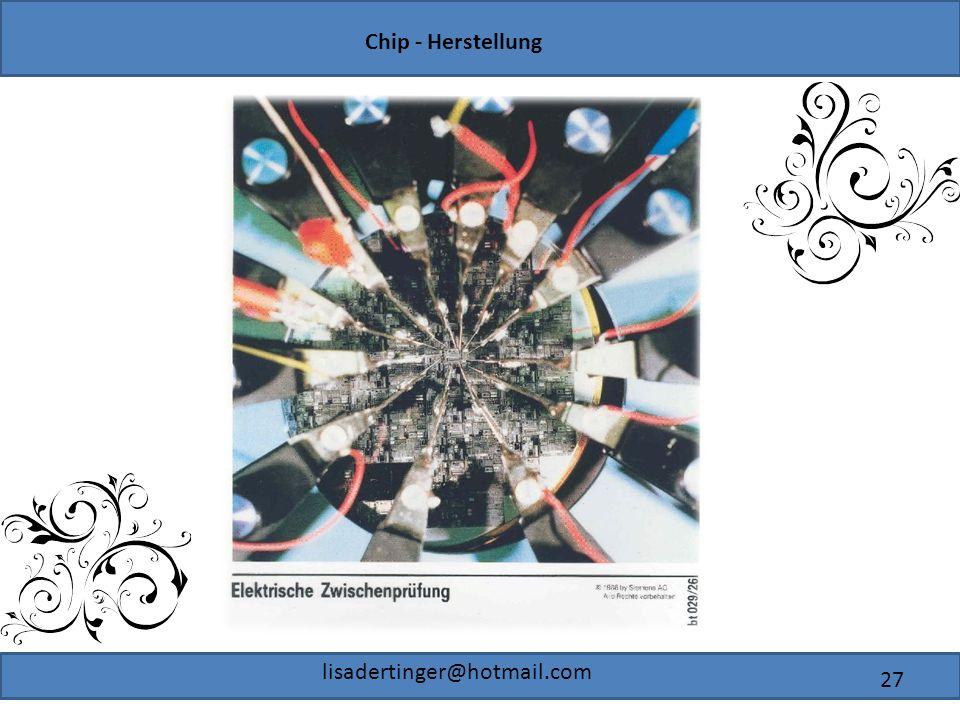 Chip - Herstellung lisadertinger@hotmail.com 27