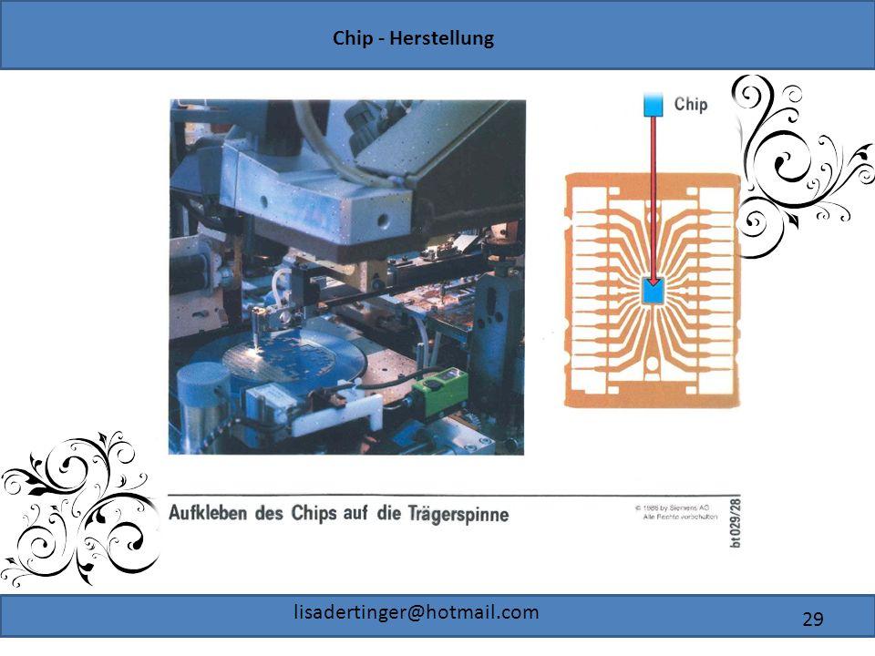 Chip - Herstellung lisadertinger@hotmail.com 29