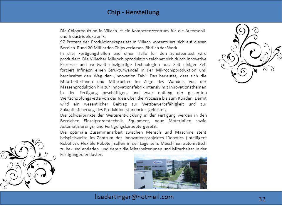 Chip - Herstellung lisadertinger@hotmail.com 32 Die Chipproduktion in Villach ist ein Kompetenzzentrum für die Automobil- und Industrieelektronik. 97
