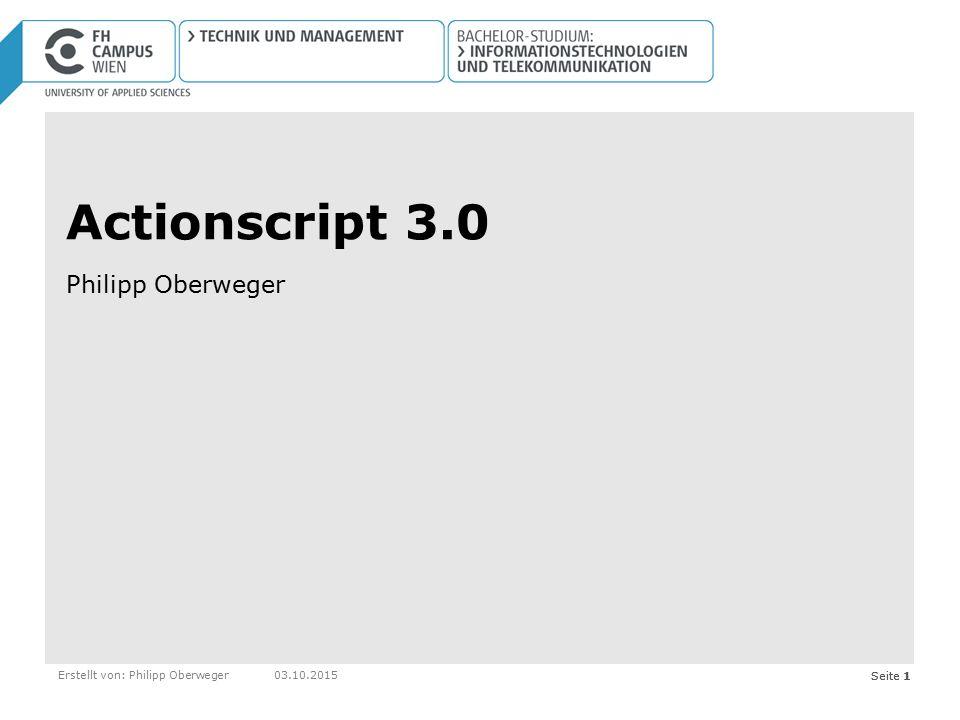 Seite 1Erstellt von: Philipp Oberweger03.10.2015Seite 1 Actionscript 3.0 Philipp Oberweger