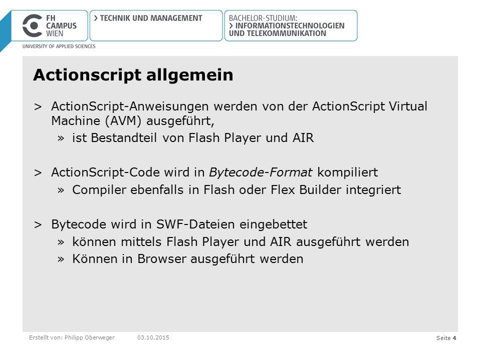 Seite 4Erstellt von: Philipp Oberweger03.10.2015 Actionscript allgemein >ActionScript-Anweisungen werden von der ActionScript Virtual Machine (AVM) au