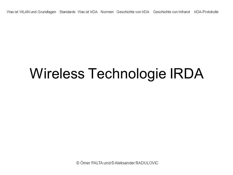 © Ömer PALTA und © Aleksander RADULOVIC Wireless Technologie IRDA Was ist WLAN und GrundlagenStandardsWas ist IrDANormenGeschichte von IrDAGeschichte von InfrarotIrDA-Protokolle