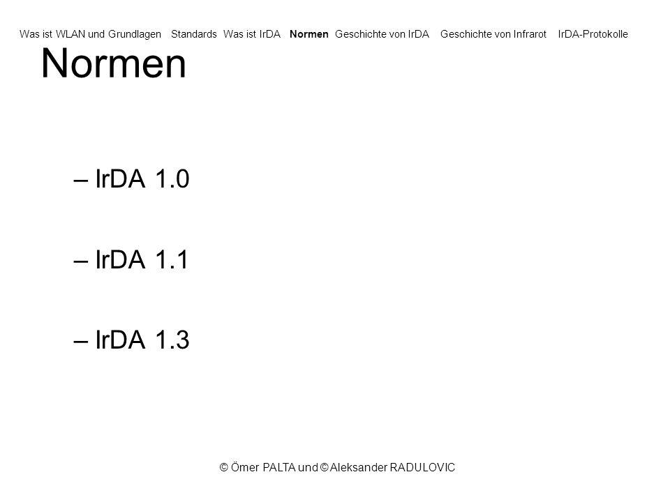 © Ömer PALTA und © Aleksander RADULOVIC Normen –IrDA 1.0 –IrDA 1.1 –IrDA 1.3 Was ist WLAN und GrundlagenStandardsWas ist IrDANormenGeschichte von IrDAGeschichte von InfrarotIrDA-Protokolle