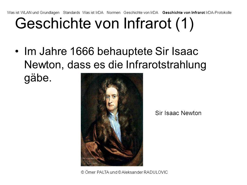 © Ömer PALTA und © Aleksander RADULOVIC Geschichte von Infrarot (1) Im Jahre 1666 behauptete Sir Isaac Newton, dass es die Infrarotstrahlung gäbe.
