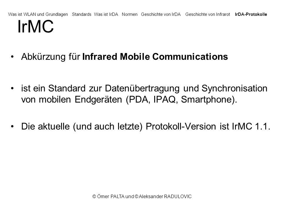© Ömer PALTA und © Aleksander RADULOVIC IrMC Abkürzung für Infrared Mobile Communications ist ein Standard zur Datenübertragung und Synchronisation von mobilen Endgeräten (PDA, IPAQ, Smartphone).