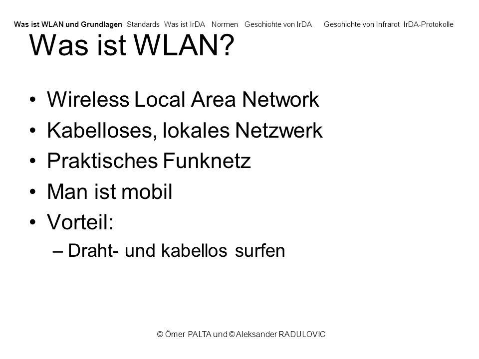 © Ömer PALTA und © Aleksander RADULOVIC Grundlagen von WLAN Eine moderne Kommunikationsinfrastruktur umfasst heute eine Einrichtung für einen drahtlosen Zugang zu Kommunikationsnetzen, wie sie insbesondere WLAN (Wireless Local Area Networks) darstellt.