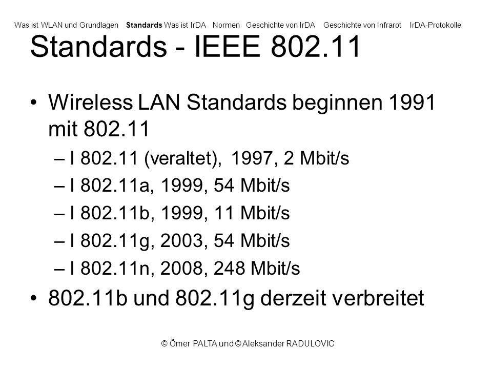 © Ömer PALTA und © Aleksander RADULOVIC IEEE 802.11 Familie - Übersicht Was ist WLAN und GrundlagenStandardsWas ist IrDANormenGeschichte von IrDAGeschichte von InfrarotIrDA-Protokolle