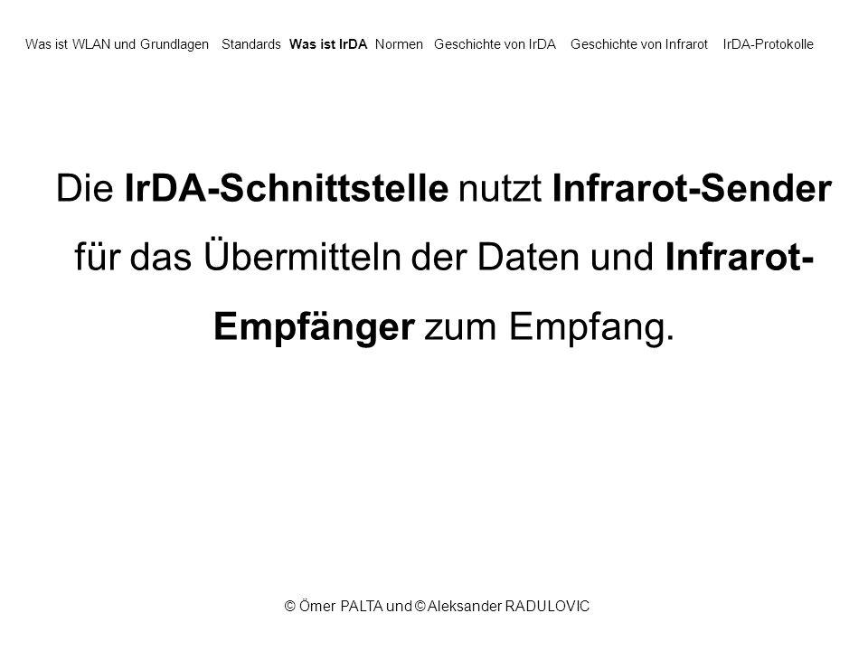 © Ömer PALTA und © Aleksander RADULOVIC Die IrDA-Schnittstelle nutzt Infrarot-Sender für das Übermitteln der Daten und Infrarot- Empfänger zum Empfang.