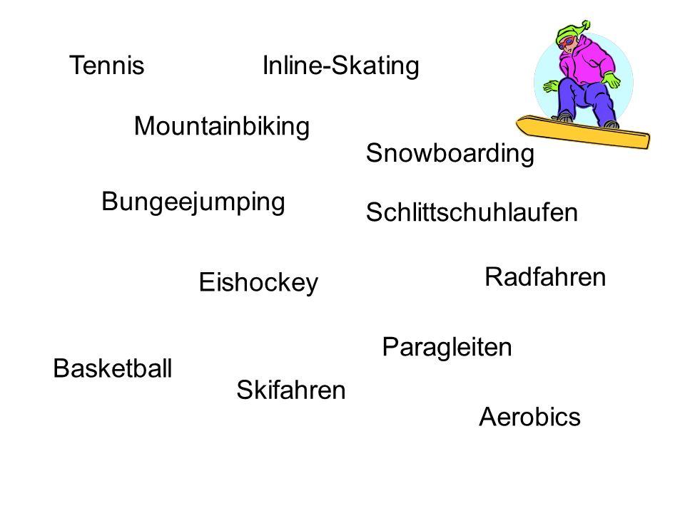 Tennis Bungeejumping Paragleiten Inline-Skating Basketball Snowboarding Radfahren Skifahren Mountainbiking Eishockey Aerobics Schlittschuhlaufen
