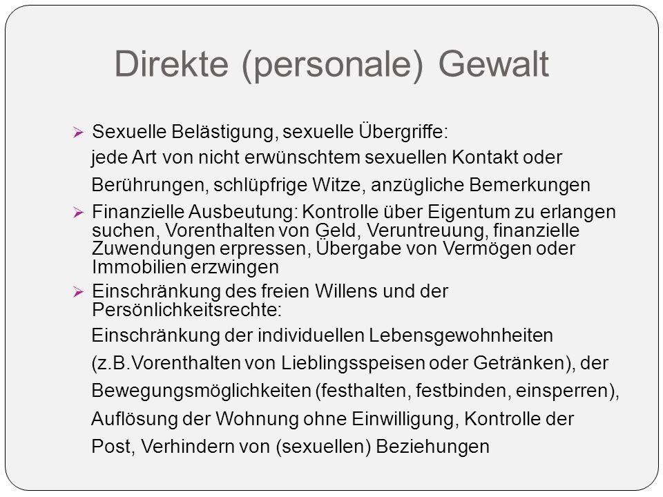 Direkte (personale) Gewalt  Sexuelle Belästigung, sexuelle Übergriffe: jede Art von nicht erwünschtem sexuellen Kontakt oder Berührungen, schlüpfrige