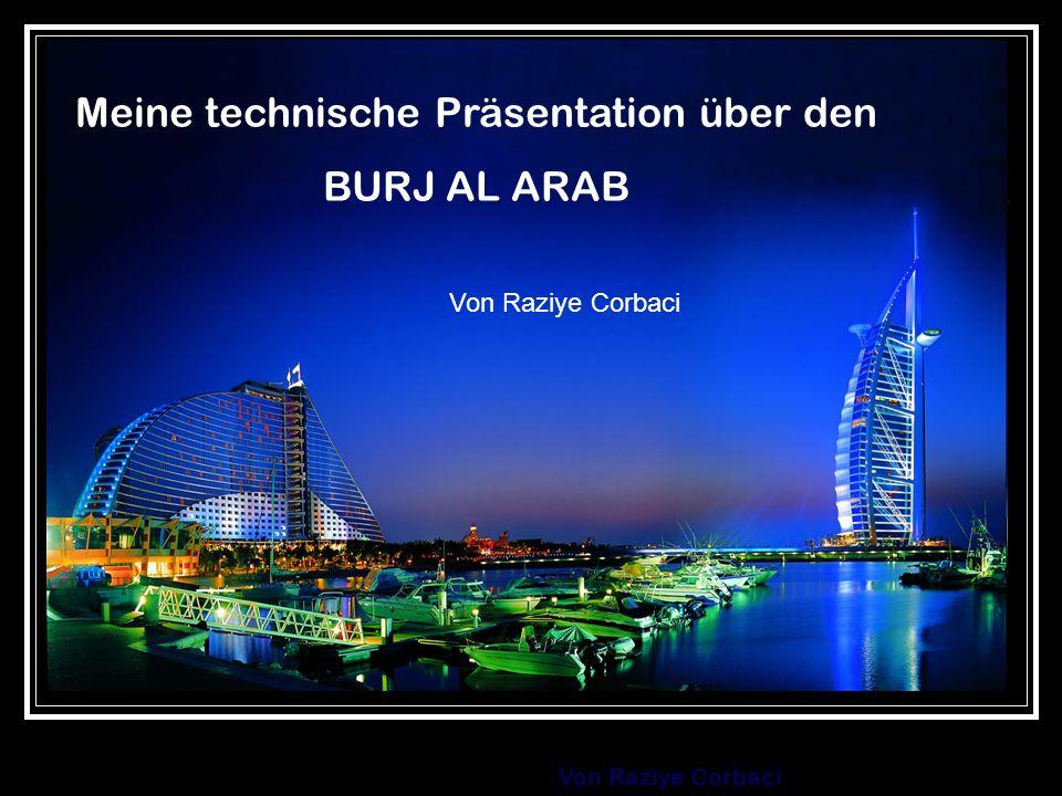 Von Raziye Corbaci Meine technische Präsentation über den BURJ AL ARAB Von Raziye Corbaci