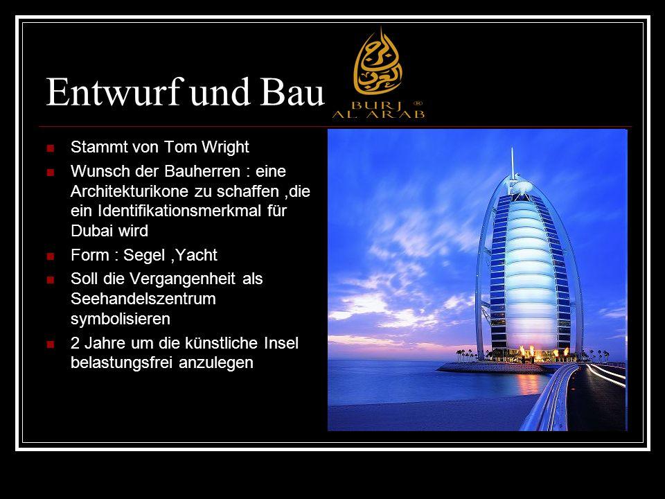 Entwurf und Bau Stammt von Tom Wright Wunsch der Bauherren : eine Architekturikone zu schaffen,die ein Identifikationsmerkmal für Dubai wird Form : Se