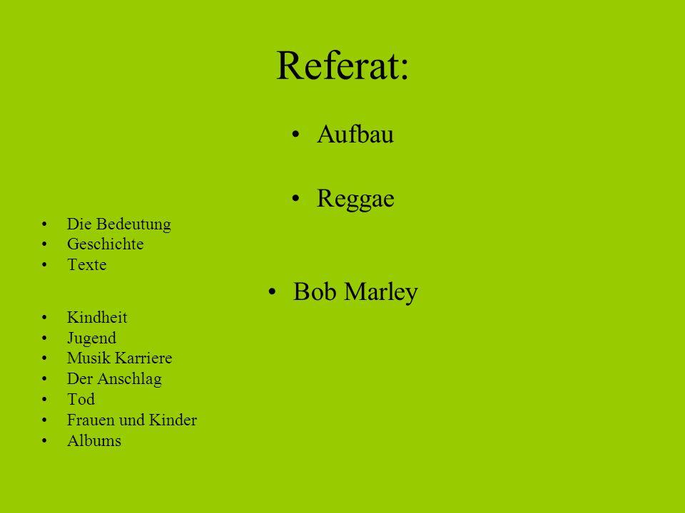 Referat: Aufbau Reggae Die Bedeutung Geschichte Texte Bob Marley Kindheit Jugend Musik Karriere Der Anschlag Tod Frauen und Kinder Albums