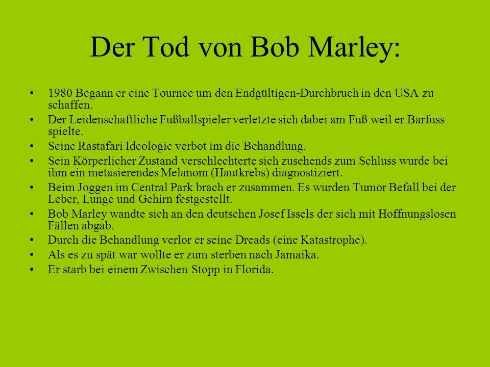 Der Tod von Bob Marley: 1980 Begann er eine Tournee um den Endgültigen-Durchbruch in den USA zu schaffen. Der Leidenschaftliche Fußballspieler verletz