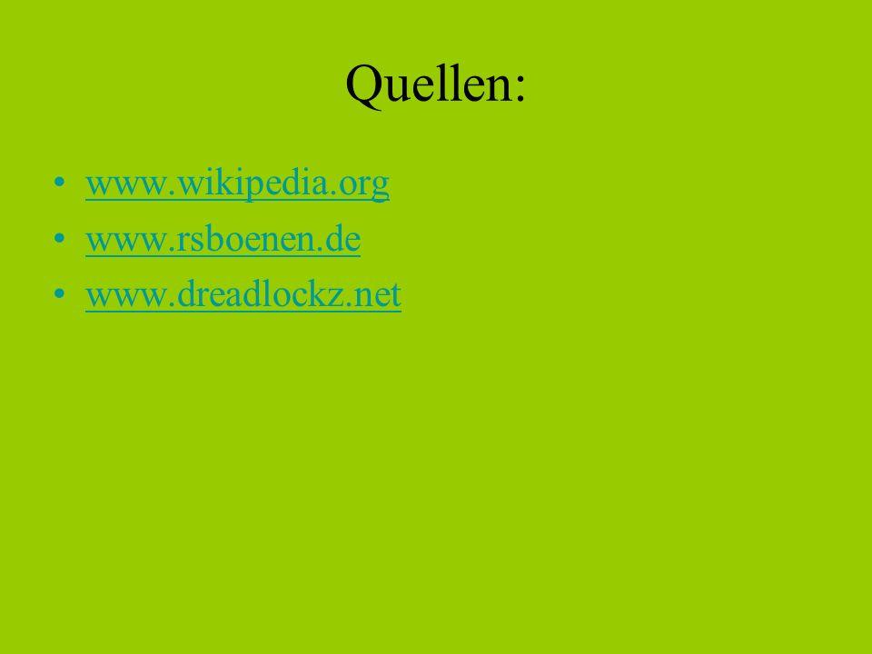 Quellen: www.wikipedia.org www.rsboenen.de www.dreadlockz.net
