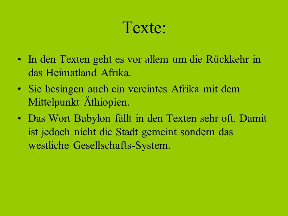 Texte: In den Texten geht es vor allem um die Rückkehr in das Heimatland Afrika. Sie besingen auch ein vereintes Afrika mit dem Mittelpunkt Äthiopien.