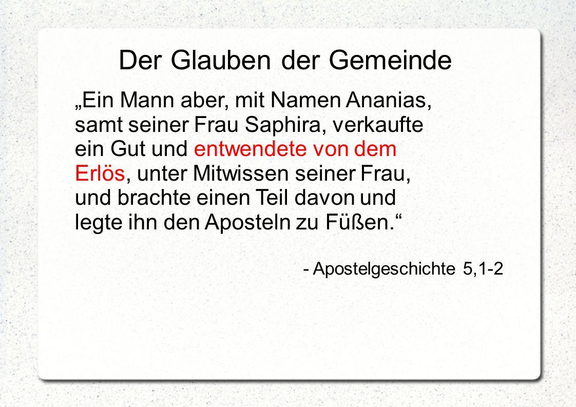 """Der Glauben der Gemeinde """"Ein Mann aber, mit Namen Ananias, samt seiner Frau Saphira, verkaufte ein Gut und entwendete von dem Erlös, unter Mitwissen"""
