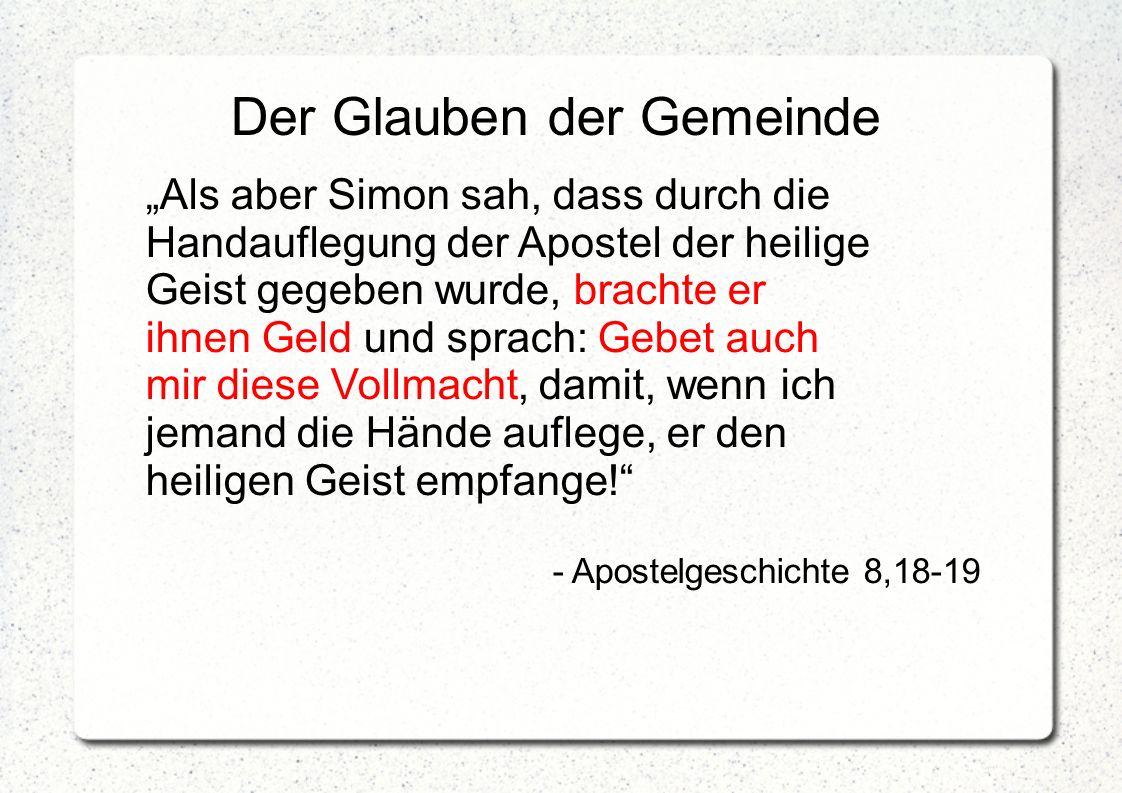 """Der Glauben der Gemeinde """"Als aber Simon sah, dass durch die Handauflegung der Apostel der heilige Geist gegeben wurde, brachte er ihnen Geld und spra"""