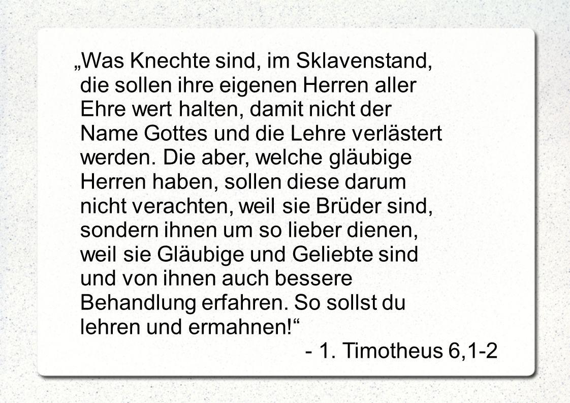 """""""Was Knechte sind, im Sklavenstand, die sollen ihre eigenen Herren aller Ehre wert halten, damit nicht der Name Gottes und die Lehre verlästert werden"""