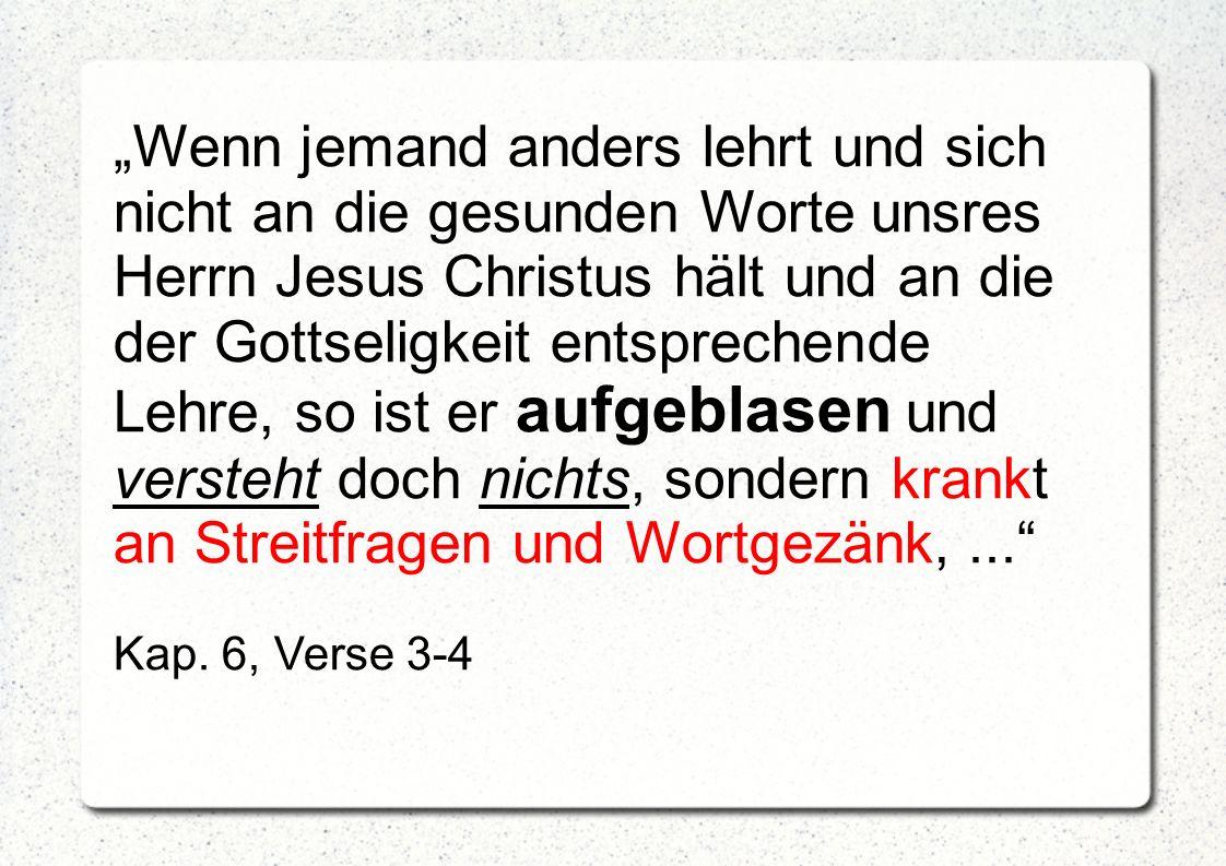 """""""Wenn jemand anders lehrt und sich nicht an die gesunden Worte unsres Herrn Jesus Christus hält und an die der Gottseligkeit entsprechende Lehre, so i"""
