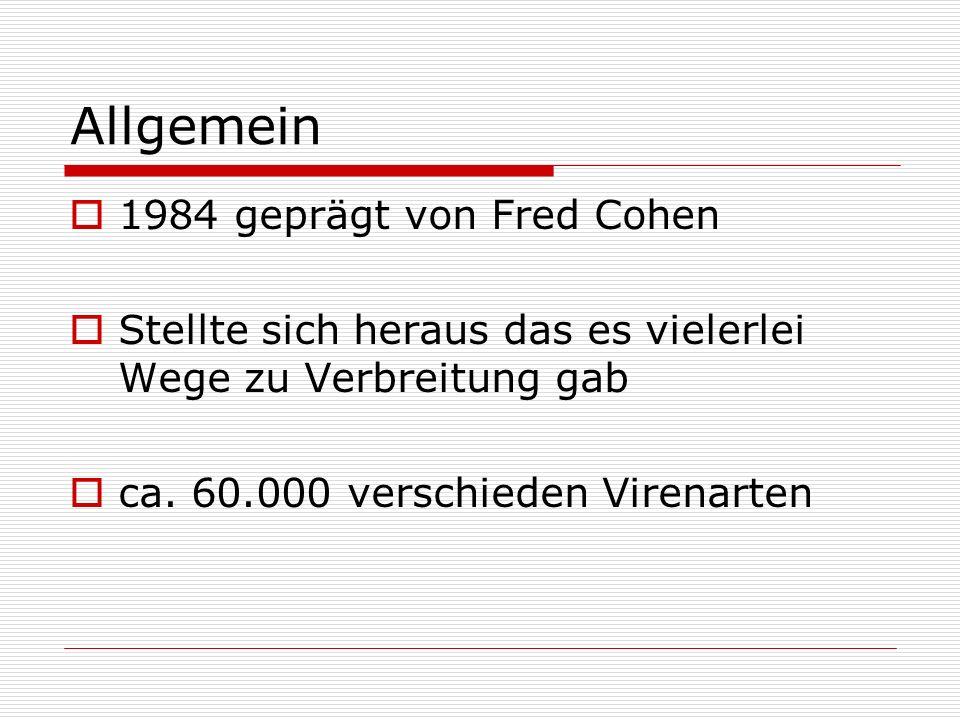 Allgemein  1984 geprägt von Fred Cohen  Stellte sich heraus das es vielerlei Wege zu Verbreitung gab  ca. 60.000 verschieden Virenarten