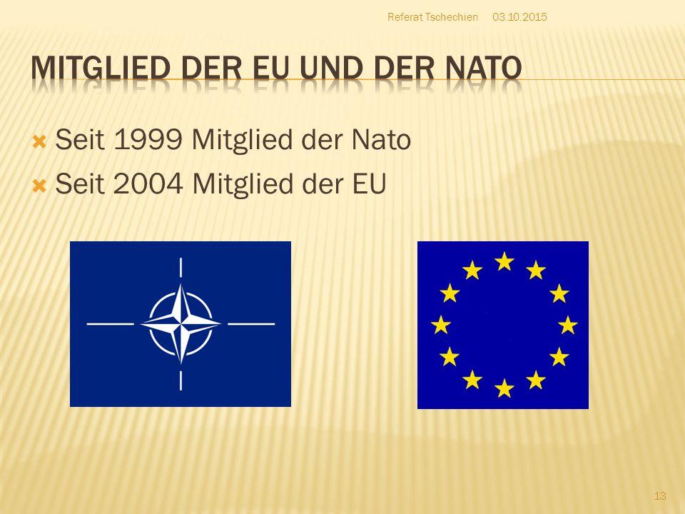  Seit 1999 Mitglied der Nato  Seit 2004 Mitglied der EU 03.10.2015 13 Referat Tschechien