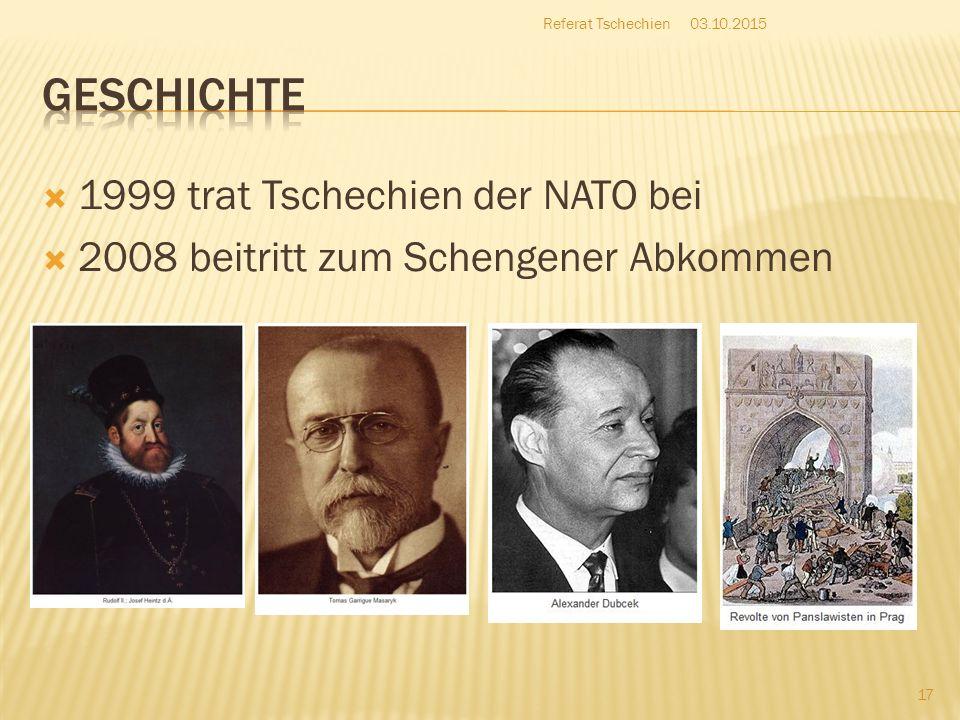  1999 trat Tschechien der NATO bei  2008 beitritt zum Schengener Abkommen 03.10.2015 17 Referat Tschechien