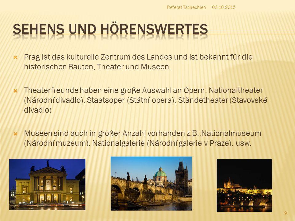  Prag ist das kulturelle Zentrum des Landes und ist bekannt für die historischen Bauten, Theater und Museen.  Theaterfreunde haben eine große Auswah