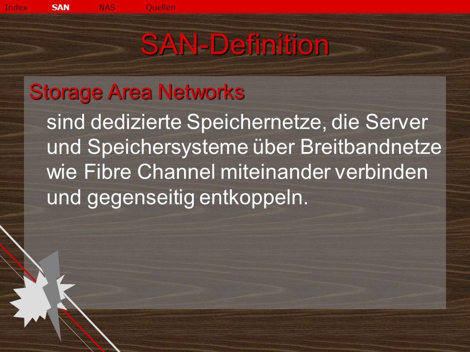 SAN-Definition Storage Area Networks sind dedizierte Speichernetze, die Server und Speichersysteme über Breitbandnetze wie Fibre Channel miteinander verbinden und gegenseitig entkoppeln.