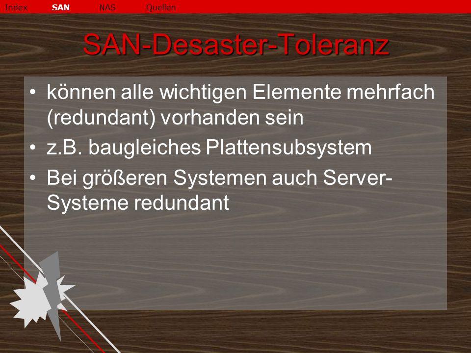 SAN-Desaster-Toleranz können alle wichtigen Elemente mehrfach (redundant) vorhanden sein z.B.