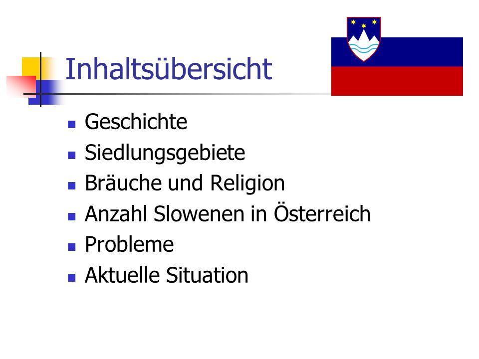 Inhaltsübersicht Geschichte Siedlungsgebiete Bräuche und Religion Anzahl Slowenen in Österreich Probleme Aktuelle Situation