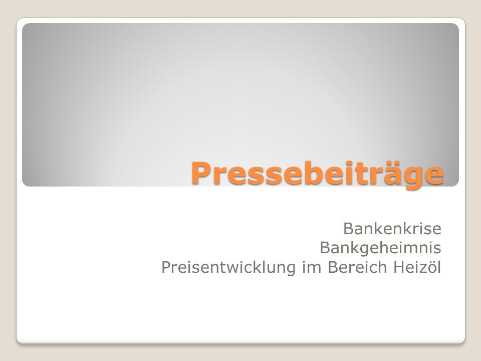 Pressebeiträge Bankenkrise Bankgeheimnis Preisentwicklung im Bereich Heizöl