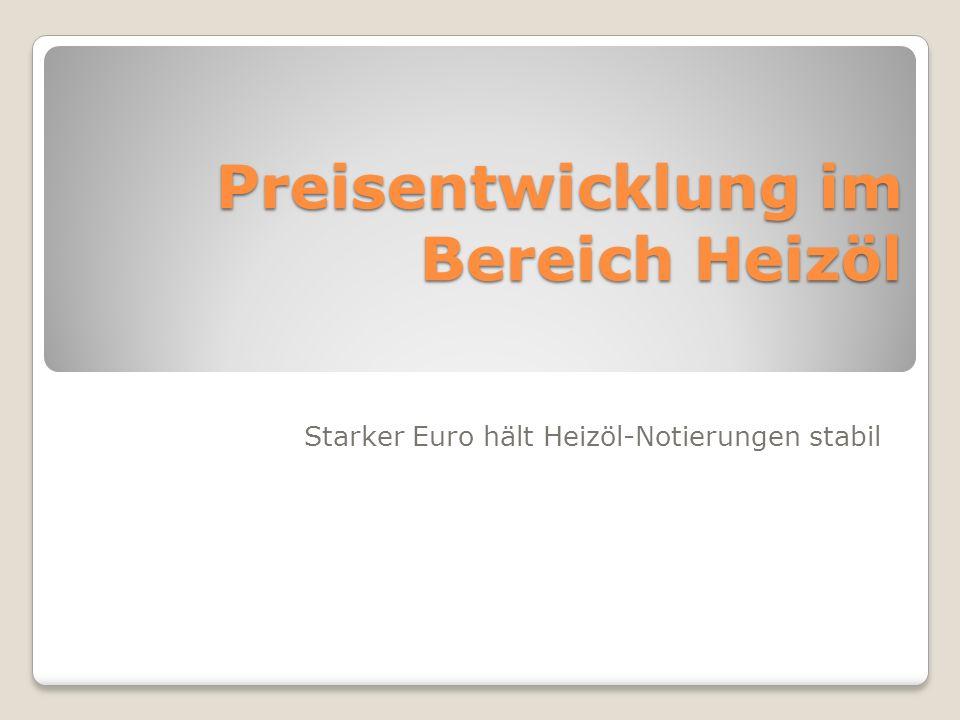 Preisentwicklung im Bereich Heizöl Starker Euro hält Heizöl-Notierungen stabil