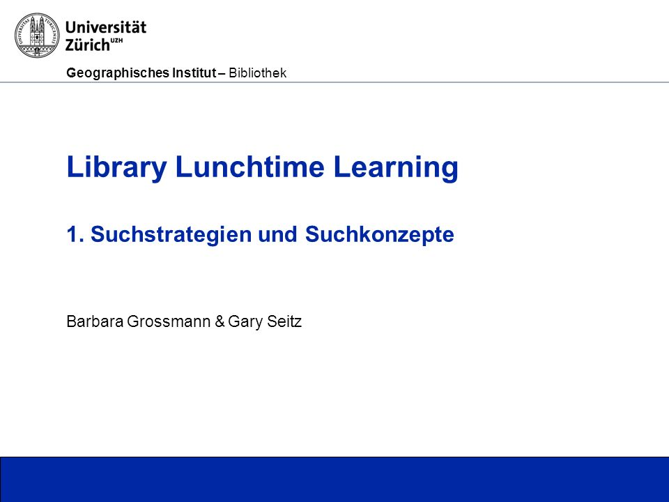 Geographisches Institut – Bibliothek Seite 1 Library Lunchtime Learning 1.