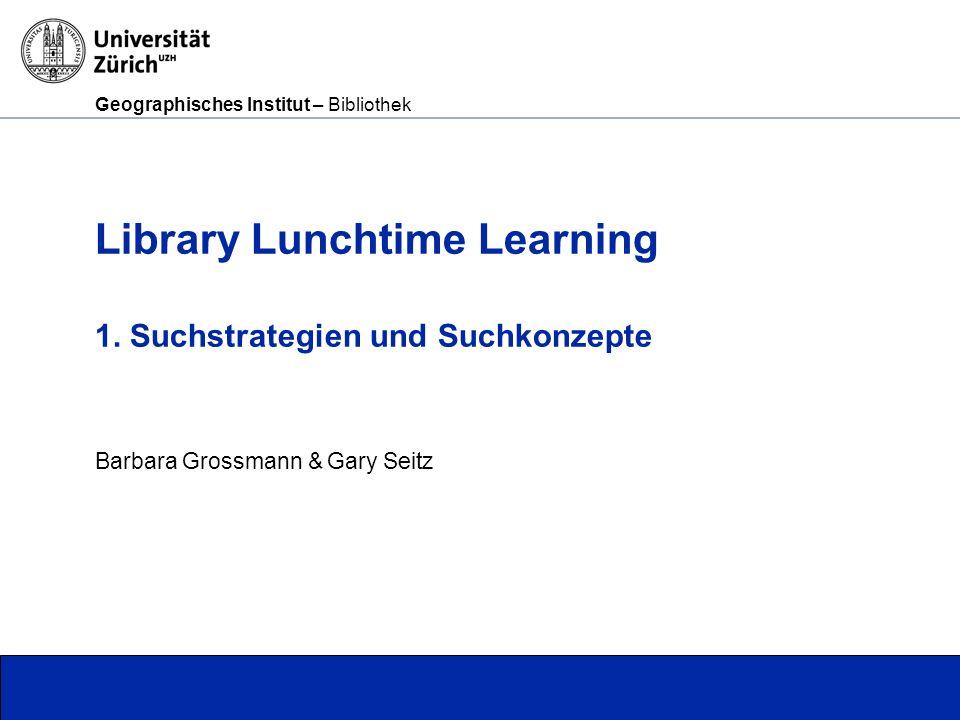 Geographisches Institut – Bibliothek Seite 2 Warum ein Suchkonzept.