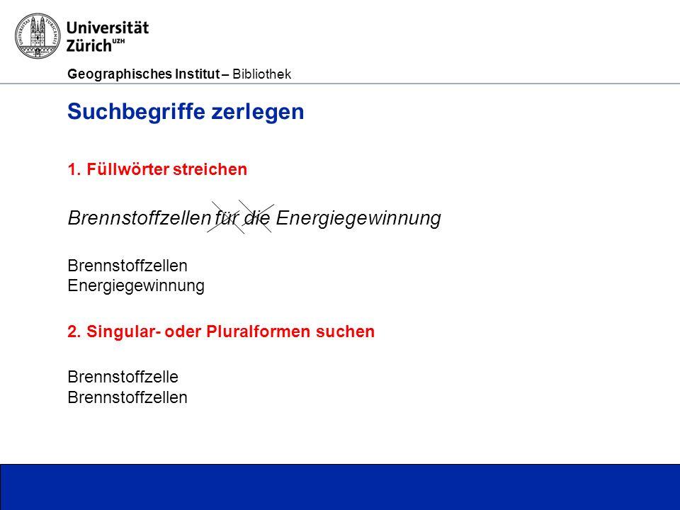 Geographisches Institut – Bibliothek Seite 5 Suchbegriffe zerlegen 1.