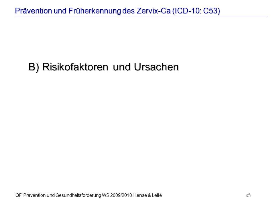 Prävention und Früherkennung des Zervix-Ca (ICD-10: C53) QF Prävention und Gesundheitsförderung WS 2009/2010 Hense & Lellé 15 B) Risikofaktoren und Ur
