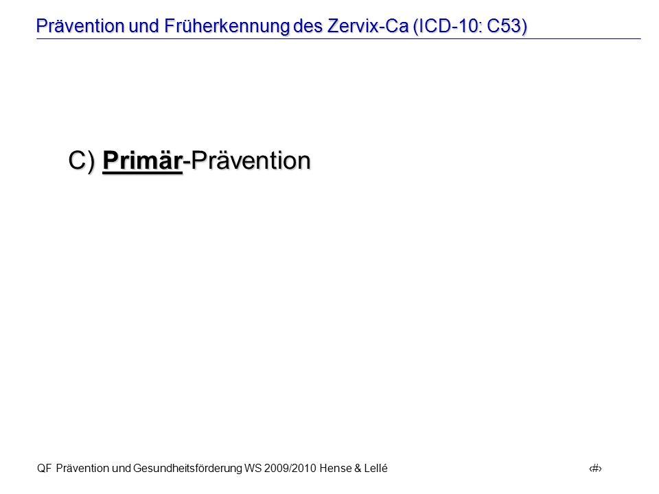 Prävention und Früherkennung des Zervix-Ca (ICD-10: C53) QF Prävention und Gesundheitsförderung WS 2009/2010 Hense & Lellé 21 C) Primär-Prävention