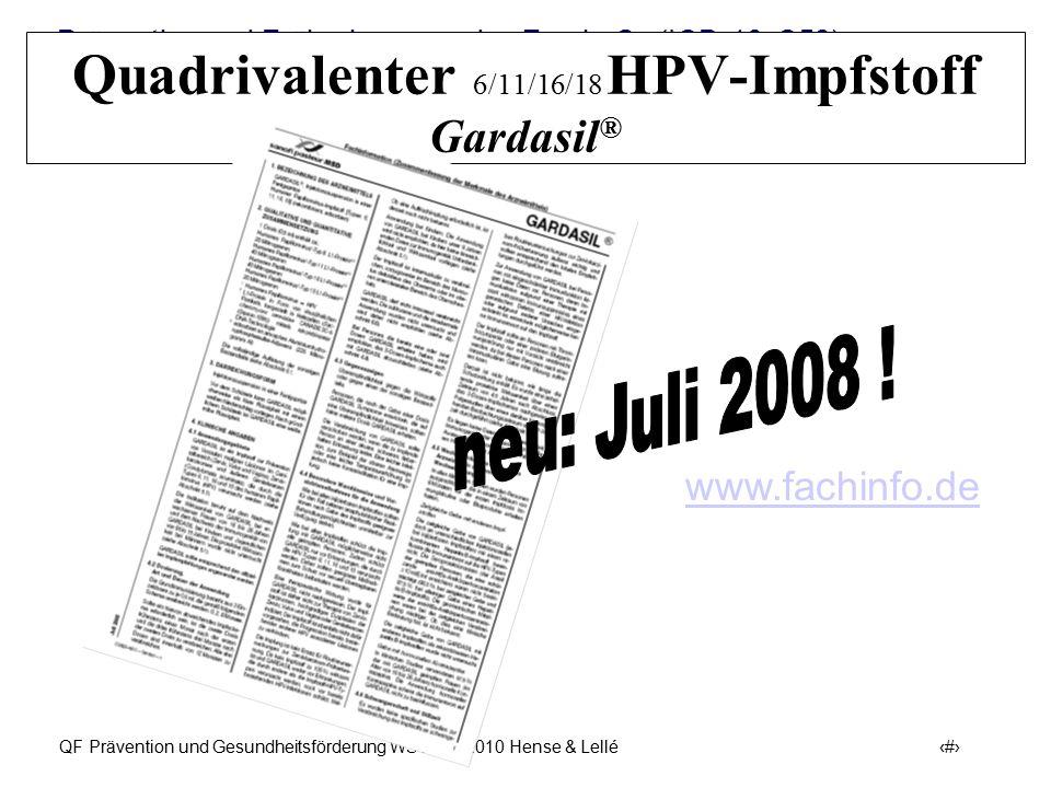 Prävention und Früherkennung des Zervix-Ca (ICD-10: C53) QF Prävention und Gesundheitsförderung WS 2009/2010 Hense & Lellé 28 Quadrivalenter 6/11/16/1
