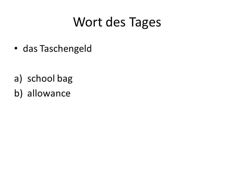 Wort des Tages das Taschengeld a)school bag b)allowance