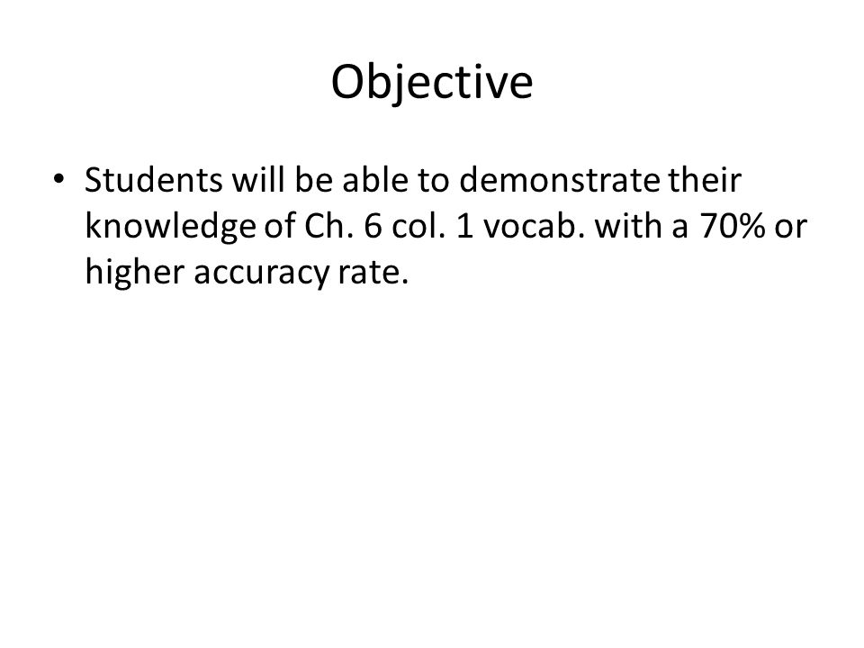 Objective Students will be able to demonstrate their knowledge of Ch.