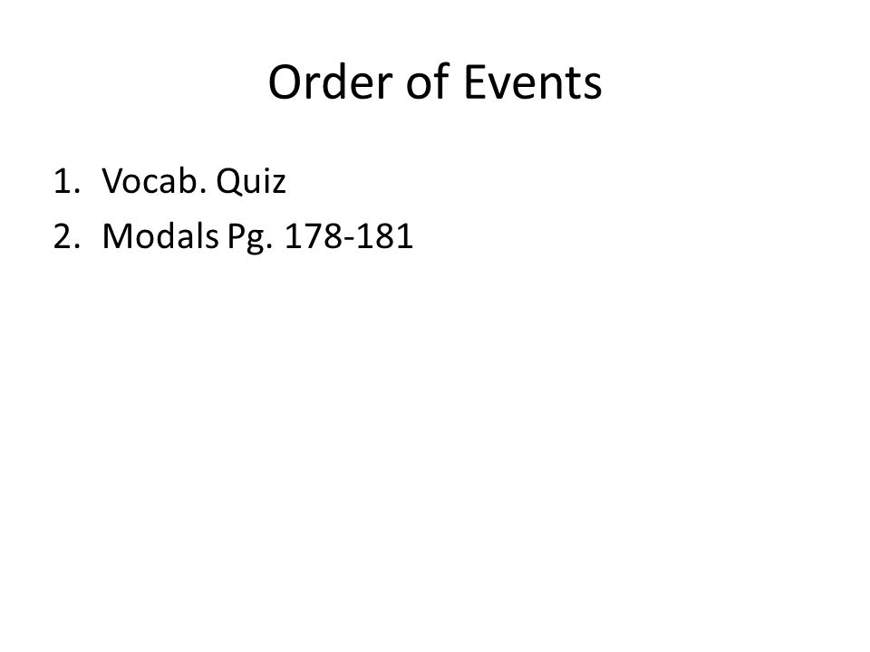 Order of Events 1.Vocab. Quiz 2.Modals Pg. 178-181