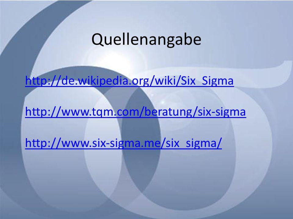 Quellenangabe http://de.wikipedia.org/wiki/Six_Sigma http://www.tqm.com/beratung/six-sigma http://www.six-sigma.me/six_sigma/