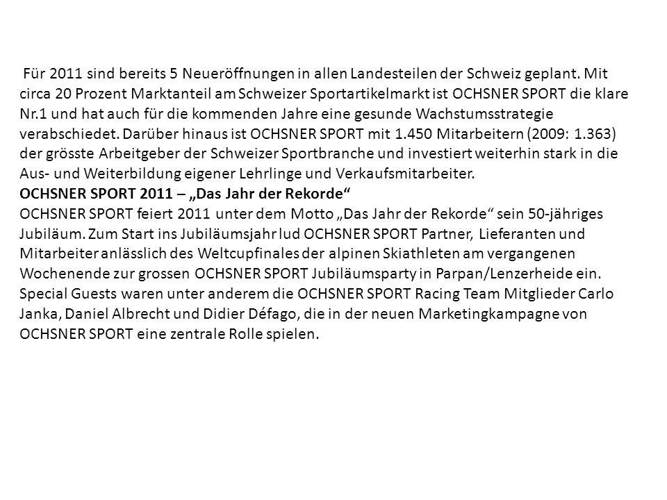 Für 2011 sind bereits 5 Neueröffnungen in allen Landesteilen der Schweiz geplant. Mit circa 20 Prozent Marktanteil am Schweizer Sportartikelmarkt ist